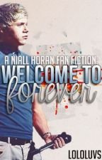 Welcome To Forever-  A Niall Horan Love Story by Lololuvs