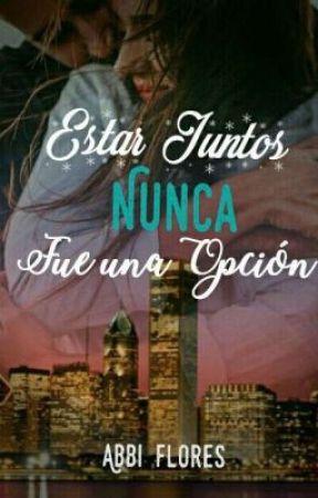 Estar Juntos Nunca Fue Una Opción by Abbi_Flores