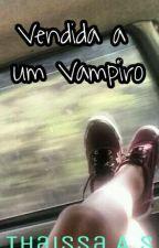 Vendida A Um Vampiro by FrenchChips
