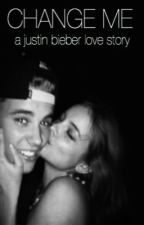 Change Me - a Justin Bieber story by chiantimoorman