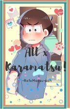 ¡All x Karamatsu! (Osomatsu-san)(Yaoi) by RxfxMatsu-san
