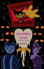 ✔️Ink Bendy x Reader - Alone Within the Ink #Wattys2019 by MaskedDragon533