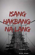 Isang Hakbang Na Lang by dixie_alexa