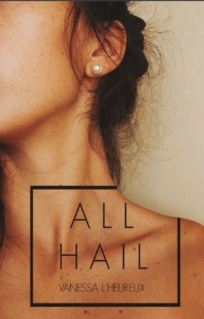 ALL HAIL by VanessaLHeureux
