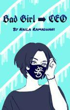 Bad Girl ➡ CEO by nailaramadhani23