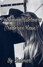 Potremmo Ritornare ||Federico Rossi|| by mxartj