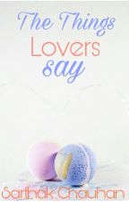 The Things Lovers Say by Severus8