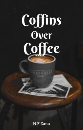 Coffins Over Coffee by NFPotterhead