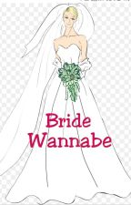 Bride Wannabe (Completed) by FionaQueen