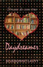 Daydreamer (Complete) by Bluebonnetladyy