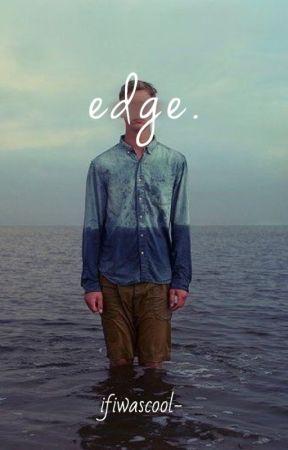 edge by ifiwascool-