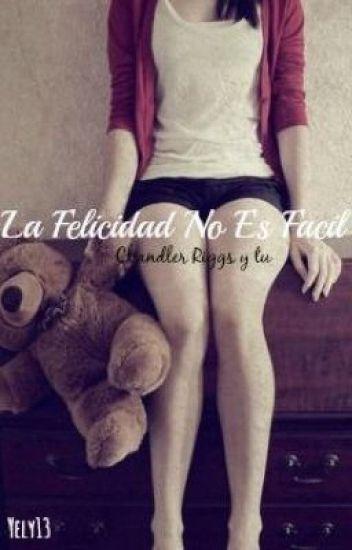 La Felicidad No Es Facíl (Chandler Riggs y _____)