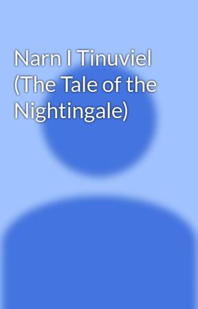 Narn I Tinuviel (The Tale of the Nightingale) by SamPettus