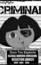 Criminal (Dora fanfic) by Hello_Im_Crazy_