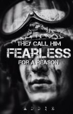 They Call Him Fearless For A Reason by Addie2424