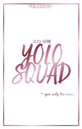 YOLO SQUAD - - YOLO - Wattpad