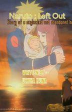 Naruto : Left Out by EraOfIzuna