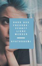 Kann aus Freundschaft Liebe werden? Grischistudios FF by KyotoNaomi