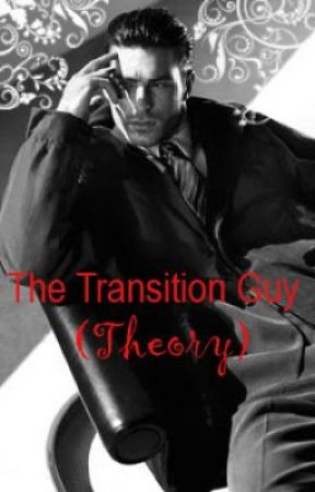 The Transition Guy Theory by Suzyyy1