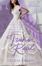 Trono Real - Trilogia Encantada, livro 2  by CeciAmaral