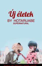 Új életek[BEFEJEZETT] by HotaruAbe
