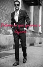 Pideme Lo Que Quieras O Dejame by lizbethsandate