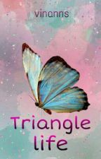 TRIANGLE LIFE by vinanns