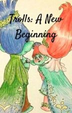 Trolls: A New Beginning by branchandpoppy1305