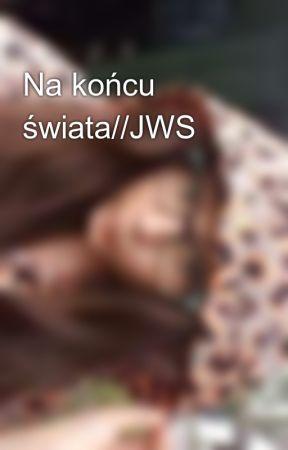 Na końcu świata//JWS by PrincessinSlitherin