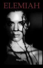 Elemiah : Retrouve-moi. by MaguySnr