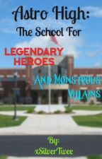 Astro High: The School For Legendary Heroes and Monstrous Villains by xSilverTwee