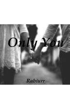 Only You by Rabiurr