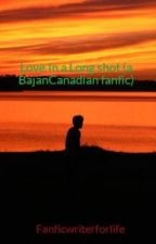 Love In a Long shot (a BajanCanadian fanfic) by Fangirl_dot_org