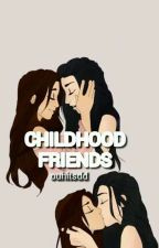 Childhood Friends (Camren) by ouhitsdd