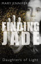 Finding Jade by maryjenniferpayne