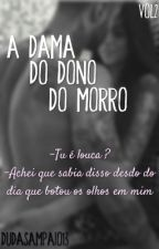 A Dama Do Dono Do Morro  2 by Dudasampaio13