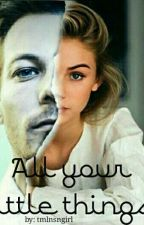 All your little Things | Tomlinson FF *PAUSIERT* by tmlnsngirl