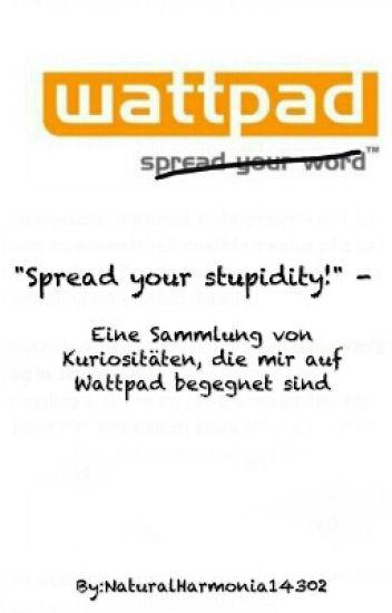 """Spread your stupidity!"""