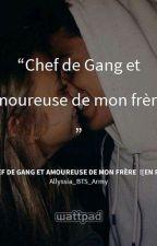 Chef de Gang et amoureuse de mon frère  ! by Missmignon13