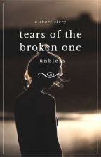 Tears Of The Broken One by -unbless