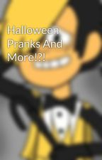 Halloween Pranks And More!?! by BillMischiefCipher