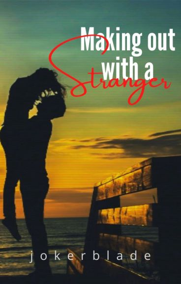 Making Out with a Stranger(Completed)