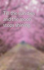 Till the sun dies and the moon stops shining by AngelBird2001
