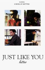 Just Like You || lutteo by oliwwq