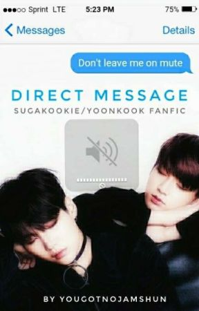 Direct Message || SugaKookie Fanfic by YouGotNoJamsHun