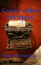 Cosas sobre Wattpad by MariAmarillo2