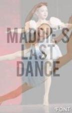 Dance Moms •Maddie's Last Dance• by madisonzieglerfan