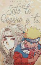 Te quiero sólo a ti (Naruto y tu) (COMPLETA) by GretselPalma