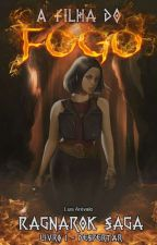 A filha do fogo: Despertar - Ragnarok Saga 1 by Lucius_Snow