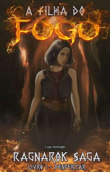 A filha do fogo - Ragnarok Saga 1 (Em Revisão)